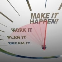 dream it, plan it, work it, make it happen